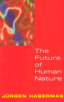 The Future of Human Nature, Habermas, J�rgen
