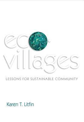 Ecovillages: Lessons for Sustainable Community, Litfin, Karen T.