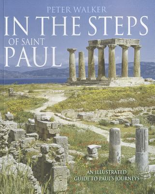 In the Steps of Saint Paul: An Illustrated Guide to Paul's Journeys (In the Steps of...Series), Peter Walker