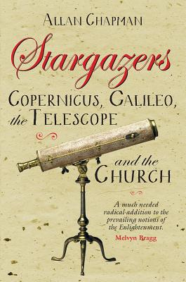 Image for Stargazers: Galileo, Copernicus, the Telescope and the Church: Understanding the Heavens 1500-1700