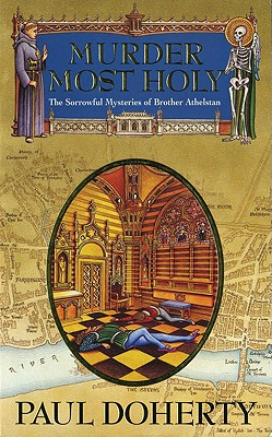 Murder Most Holy (Sorrowful Mysteries of Brother Athelstan), Paul Doherty