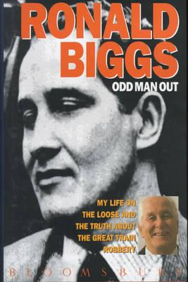 Odd Man Out: My Life on the Loose and the Truth About the Great Train Robbery, Biggs, Ronald