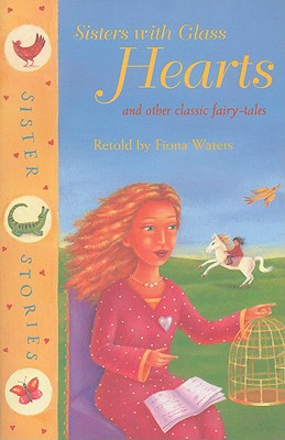 Image for Sisters with Glass Hearts and Other Classic Fairy-Tales (Sister Stories) (Vol 1)