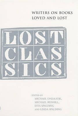 Lost Classics, Ondaatje, Michael; Redhill, Michael; Spalding, Esta; Spalding, Linda; EDITORS