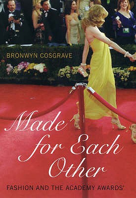 Made for each Other : fashion and the Academy Awards, Cosgrave, Bronwyn