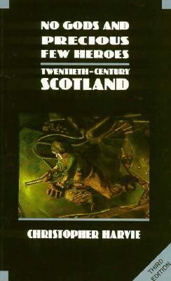 No Gods and Precious Few Heroes: Twentieth Century Scotland (The New History of Scotland), Harvie, Christopher