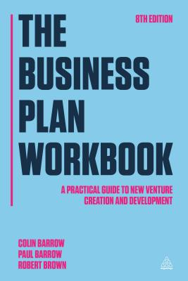 The Business Plan Workbook: A Practical Guide to New Venture Creation and Development, Barrow, Colin; Barrow, Paul; Brown, Robert