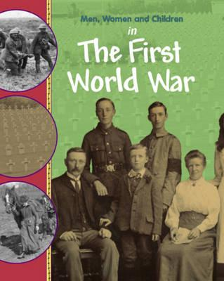 Image for Men, Women and Children in the First World War (Men, Women & Children)