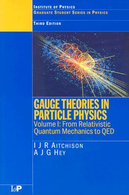Image for Gauge Theories in Particle Physics, Vol. 1: From Relativistic Quantum Mechanics to QED, 3rd Edition