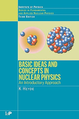 Image for Basic Ideas and Concepts in Nuclear Physics: An Introductory Approach, Third Edition (Series in Fundamental and Applied Nuclear Physics)