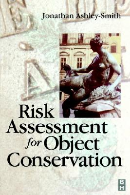 Risk Assessment for Object Conservation, Ashley-Smith, Jonathan