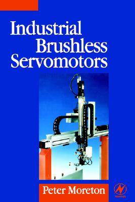 Industrial Brushless Servomotors (Newnes Power Engineering Series), Moreton BSc  MSc  ph.D  FIEE  Ceng, Peter