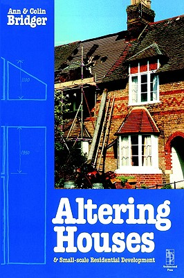 Altering Houses and Small Scale Residential Developments, Bridger, Ann; Bridger, Colin
