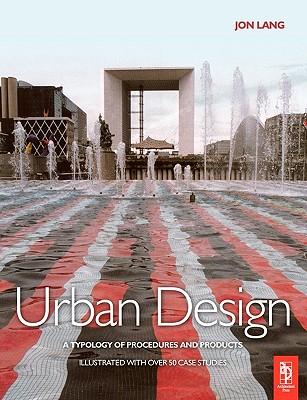 Urban Design: A typology of Procedures and Products. Illustrated with over 50 Case Studies, Lang, Jon
