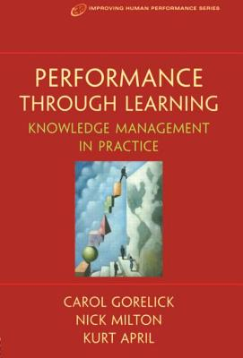 Image for Performance Through Learning: Knowledge Management in Practice (Improving Human Performance)