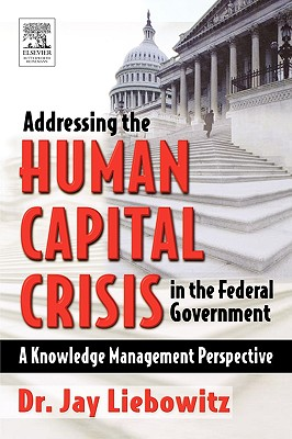 Image for Addressing the Human Capital Crisis in the Federal Government: A Knowledge Management Perspective