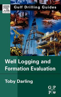 Well Logging and Formation Evaluation (Gulf Drilling Guides), Darling, Toby