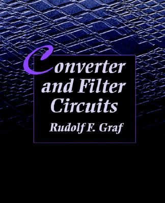 Converter and Filter Circuits (Newnes Circuits Series), Graf Professional Technical Writer, Rudolf F.