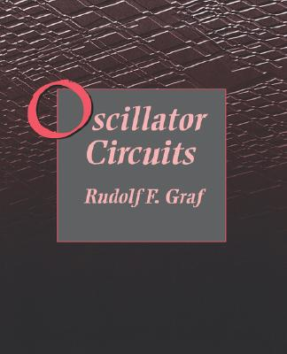 Oscillator Circuits (Newnes Circuits Series), Graf Professional Technical Writer, Rudolf F.