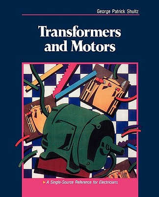 Transformers and Motors: A Single-Source Reference for Electricians, George Patrick Shultz
