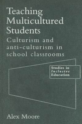 Image for Teaching Multicultured Students: Culturalism and Anti-culturalism in the School Classroom (Studies in Inclusive Education Series)