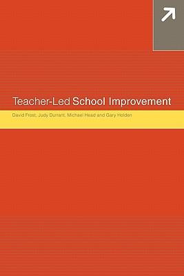 Teacher-Led School Improvement, Durrant, Judith; Frost, David; Head, Michael; Holden, Gary