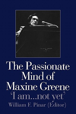 Image for The Passionate Mind of Maxine Greene: 'I am ... not yet'