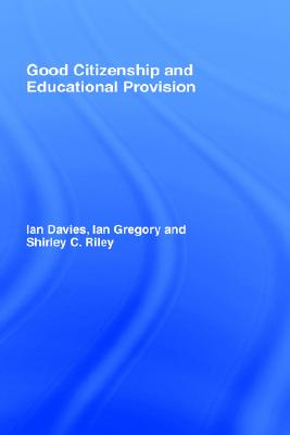 Good Citizenship and Educational Provision, Davies, Ian; Gregory, Ian; Riley, Shirley