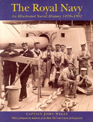 Image for The Royal Navy: An Illustrated Social History 1870-1982