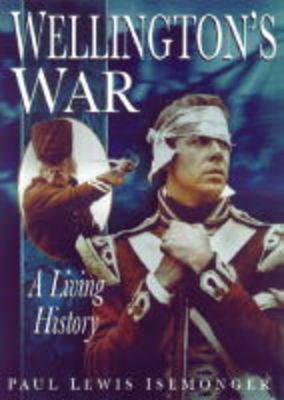 WELLINGTON'S WAR A Living History