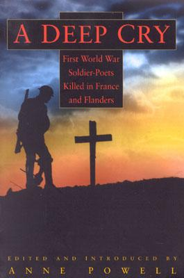 Image for A Deep Cry: First World War Soldier Poets Killed in France and Flanders