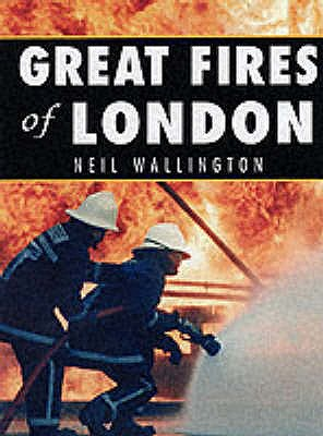 GREAT FIRES OF LONDON Images of the London Fire Brigade at Work Since 1833