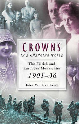 Image for Crowns in a Changing World: The British and European Monarchies 1901 - 36