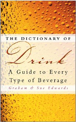 Image for The Dictionary of Drink: A Guide to Every Type of Beverage