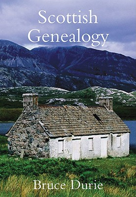Scottish Genealogy: Tracing Your Ancestors, Bruce Durie