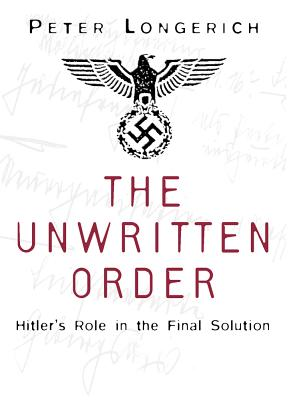 Image for The Unwritten Order: Hitler's Role in the Final Solution