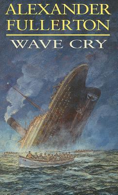 Image for Wave Cry : A Novel of the Titanic Disaster