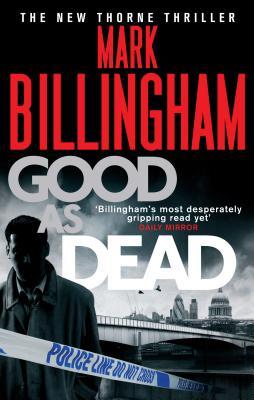 """Good as Dead (Tom Thorne Novels), """"Billingham, Mark"""""""