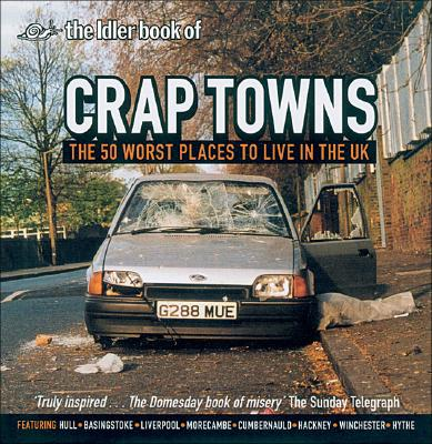 Image for Crap Towns: The 50 Worst Places to Live in the UK