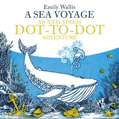 A Sea Voyage (Anti-Stress Dot-to-Dot Adventures), Wallis, Emily