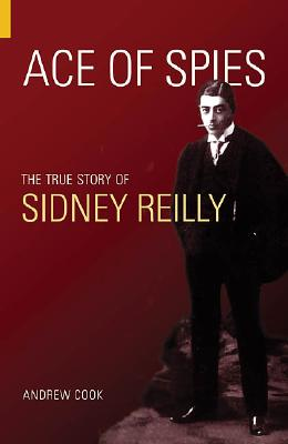 Ace of Spies: The True Story of Sidney Reilly (Revealing History), COOK, Andrew