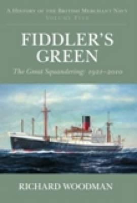Image for Fiddler's Green : The Great Squandering: 1921-2010 : A History of the British Merchant Navy Volume Five