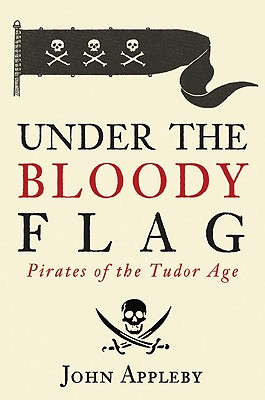 Image for Under the Bloody Flag : Pirates of the Tudor Age