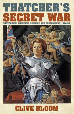 Image for Thatcher's Secret War: Subversion, Coercion, Secrecy and Government, 1974-90