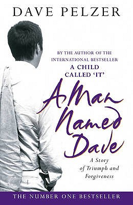 A Man Named Dave : A Story of Triumph and Forgiveness, Dave Pelzer