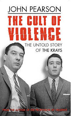 The Cult of Violence: The Untold Story of the Krays, John Pearson