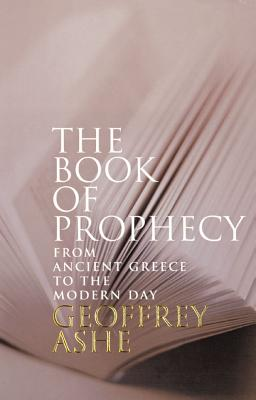 The Book of Prophecy: From Ancient Greece to the Modern Day, Ashe, Geoffrey