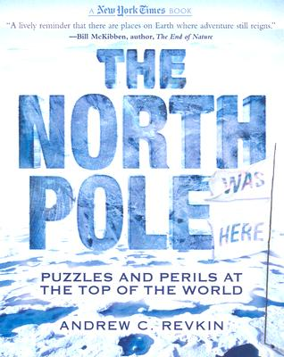 The New York Times North Pole Was Here: Puzzles and Perils at the Top of the World (New York Times Books), Revkin, Andrew C.