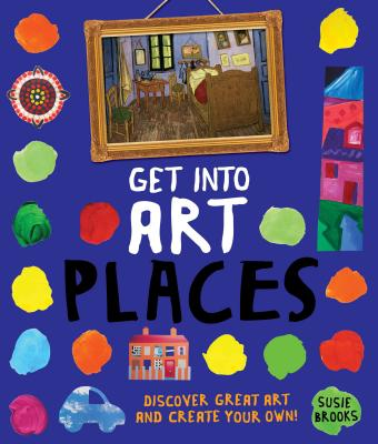 Get Into Art Places: Discover Great Art And Create Your Own!, Brooks, Susie