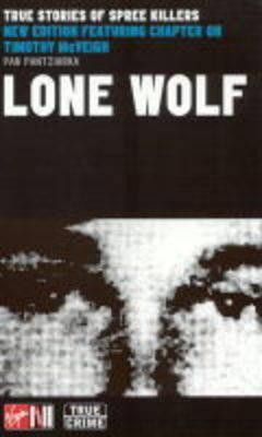 Image for LONE WOLF TRUE STORIES OF SPREE KILLERS